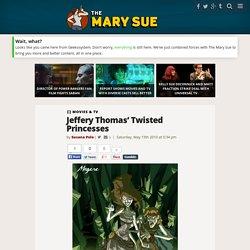 Jeffery Thomas' Twisted Princesses