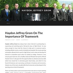 Haydon Jeffrey Grom On The Importance Of Teamwork