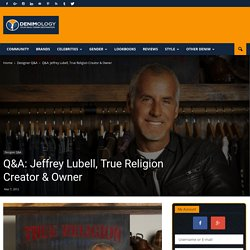 Q&A: Jeffrey Lubell, True Religion Creator & Owner - Denimology