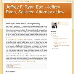 Jeffrey F. Ryan Esq - Jeffrey Ryan, Solicitor, Attorney at law: Jeffrey Ryan – More Than Your Average Attorney