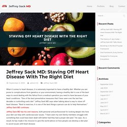 Jeffrey Sack MD: Staving Off Heart Disease With The Right Diet