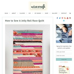 How to Sew A Jelly Roll Race Quilt - Wise Craft Handmade