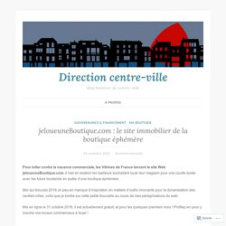 jeloueuneBoutique.com : le site immobilier de la boutique éphémère – Direction centre-ville