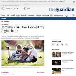 Jemima Kiss: How I kicked my digital habit | Technology | The Observer
