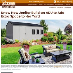Know How Jenifer Build an ADU to Add Extra Space to Her Yard – Boss Tiny House