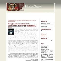 Henry Jenkins, La Culture de la convergence, lu par Richard Mèmeteau - oeil de minerve ISSN 2267-9243