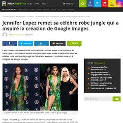Jennifer Lopez remet sa célèbre robe jungle qui a inspiré la création de Google Images