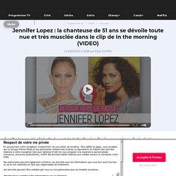 Jennifer Lopez : la chanteuse de 51 ans se dévoile toute nue et très musclée dans le clip de In the morning