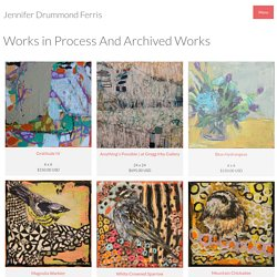 Jennifer Drummond Ferris - Portfolio of Works: Works in Process And Archived Works