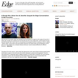 A Rough Mix: Brian Eno & Jennifer Jacquet An Edge Conversation | Conversation | Edge