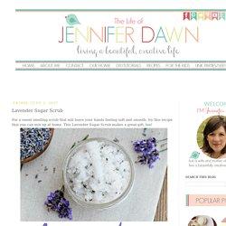 The Life of Jennifer Dawn: Lavender Sugar Scrub