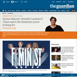 Jennifer Lawrence? Emma Watson? These aren't the feminists you're looking for
