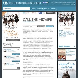 Jennifer Worth - Call The Midwife - Orion Publishing Group