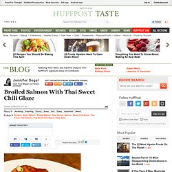 Jennifer Segal: Broiled Salmon With Thai Sweet Chili Glaze - StumbleUpon