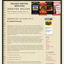 Jennifer Walker » Grammar Help: Me, Myself, or I?
