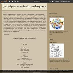 Idée de progressions en sciences, histoire et géographie pour le primaire - jenseignemonenfant.over-blog.com