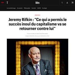 "Jeremy Rifkin : ""Ce qui a permis le succès inouï du capitalisme va se retourner contre lui"""