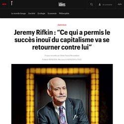 """Jeremy Rifkin : """"Ce qui a permis le succès inouï du capitalisme va se retourner contre lui"""" - Idées"""