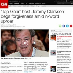 'Top Gear' host Jeremy Clarkson begs forgiveness amid n-word uproar - CNN.com
