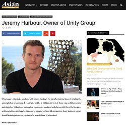 Jeremy Harbour, Owner of Unity Group - The Asian Entrepreneur