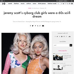 jeremy scott's cyborg club girls were a 60s sci-fi dream