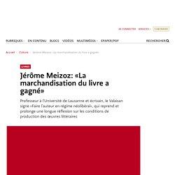 Jérôme Meizoz: «La marchandisation du livre a gagné»