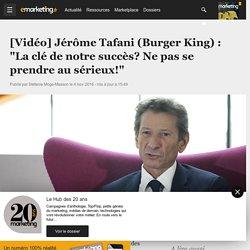 """[Vidéo] Jérôme Tafani (Burger King) : """"La clé de notre succès? Ne pas se prendre au sérieux!"""""""