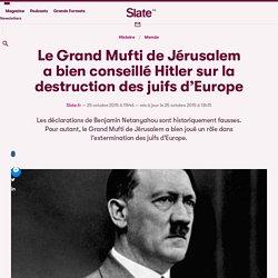 Le Grand Mufti de Jérusalem a bien conseillé Hitler sur la destruction des juifs d'Europe