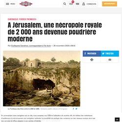 A Jérusalem, une nécropole royale de 2000ans devenue poudrière moderne