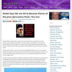 Rabbi Says We are All to Become Slaves of the Jews (Jerusalem Post) –Tee hee