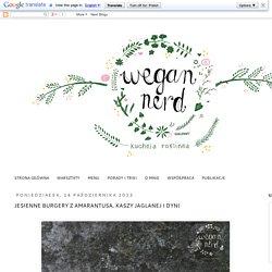 Wegan Nerd - Kuchnia roślinna : JESIENNE BURGERY Z AMARANTUSA, KASZY JAGLANEJ I DYNI