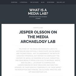Jesper Olsson on The Media Archaelogy Lab