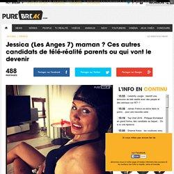 Jessica (Les Anges 7) maman ? Ces autres candidats de télé-réalité parents ou qui vont le devenir