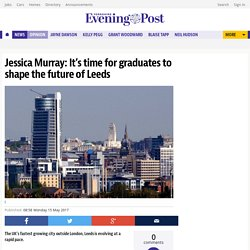 Jessica Murray: It's time for graduates to shape the future of Leeds