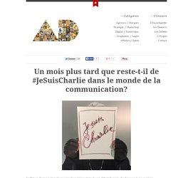 Un mois plus tard que reste-t-il de #JeSuisCharlie dans le monde de la communication?