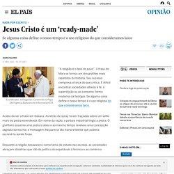 Jesus Cristo é um 'ready-made'