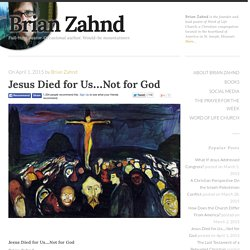 Jesus Died for Us...Not for God - Brian Zahnd