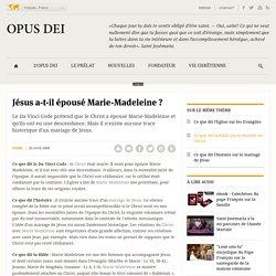 Opus Dei - Jésus a-t-il épousé Marie-Madeleine ?
