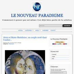 Jésus et Marie-Madeleine, un couple resté dans l'ombre…