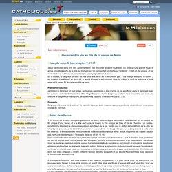 Jésus rend la vie au fils de la veuve de Naïm - Les méditations - Catholique.org