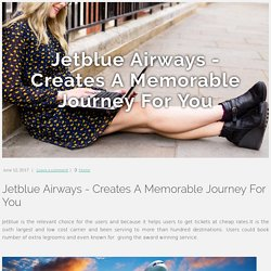 Jetblue Airways - Creates A Memorable Journey For You
