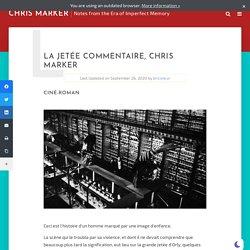 La Jetée Commentaire, Chris Marker