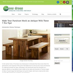 Jetson Green - Make Your Furniture Mock an Antique With These 7 Pro Tips!