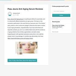 Peau Jeune Anti Aging Serum Reviews - peaujeuneanti