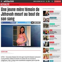 Une jeune mère témoin de Jéhovah meurt au bout de son sang