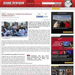 Gabon - Cameroun : à quand une chasse aux véritables sorciers
