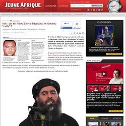 """Irak : qui est Abou Bakr al-Baghdadi, le nouveau """"calife"""""""