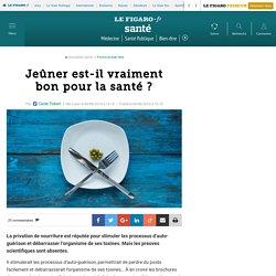 Le Figaro : Jeûner est-il vraiment bon pour la santé ?