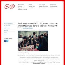 Avoir vingt ans en 2015 : 50 jeunes autour de Wajdi Mouawad dans le cadre de Mons 2015