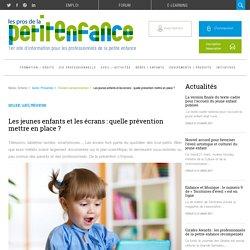 Les jeunes enfants et les écrans : quelle prévention mettre en place ?